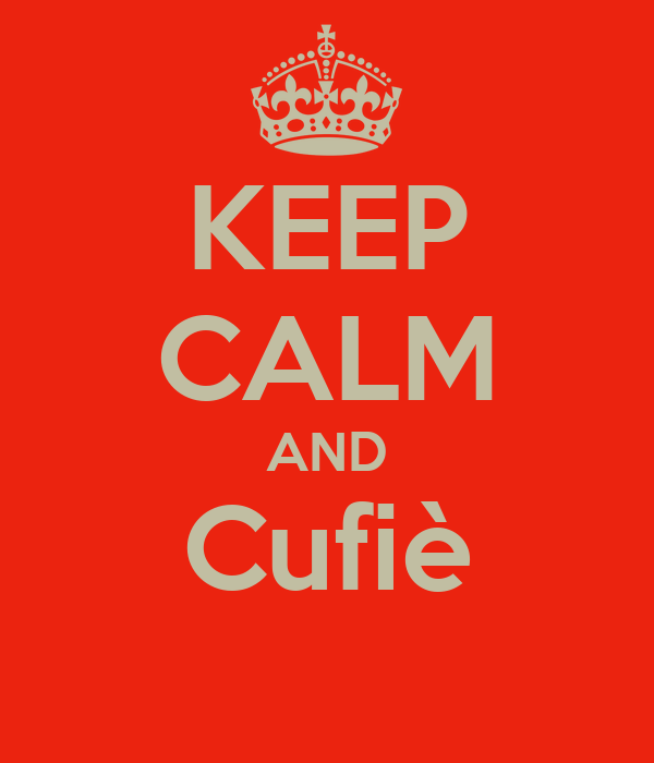 KEEP CALM AND Cufiè
