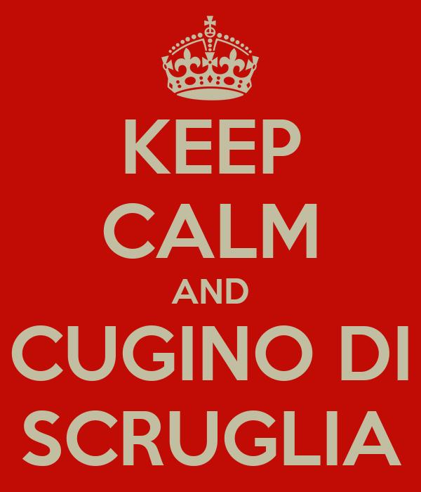 KEEP CALM AND CUGINO DI SCRUGLIA