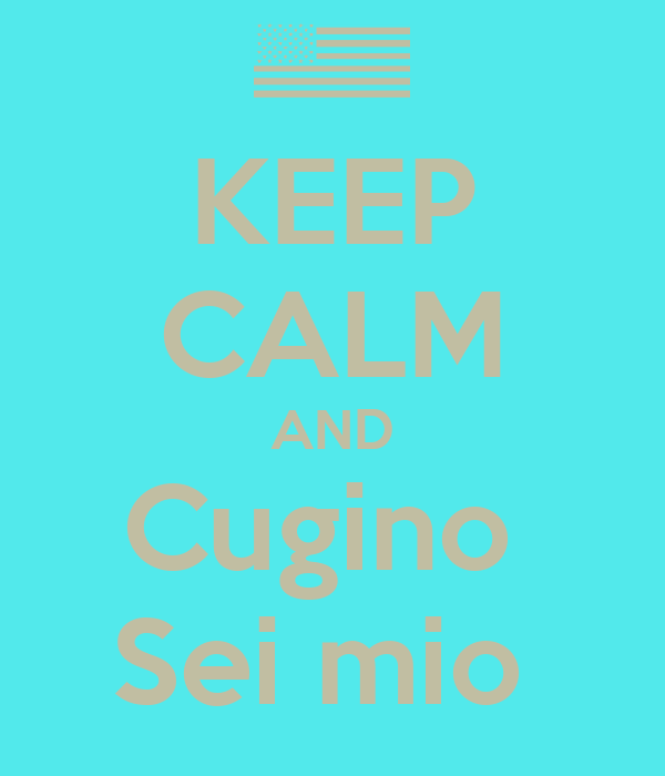 KEEP CALM AND Cugino  Sei mio