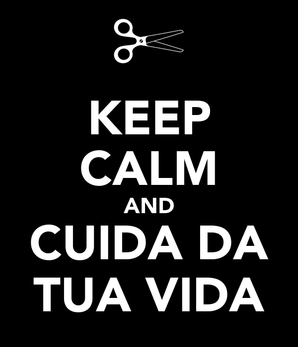 KEEP CALM AND CUIDA DA TUA VIDA
