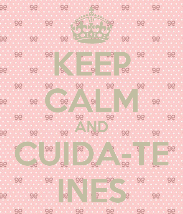 KEEP CALM AND CUIDA-TE INES