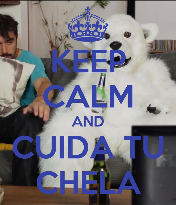 KEEP CALM AND CUIDA TU CHELA