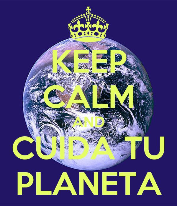 KEEP CALM AND CUIDA TU PLANETA
