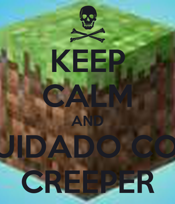 KEEP CALM AND CUIDADO COM CREEPER