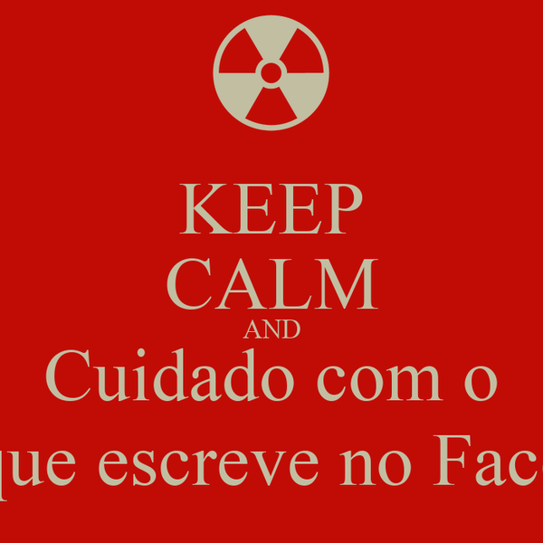 KEEP CALM AND Cuidado com o que escreve no Face
