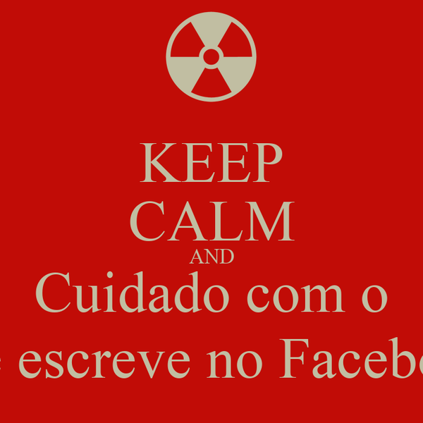 KEEP CALM AND Cuidado com o que escreve no Facebook