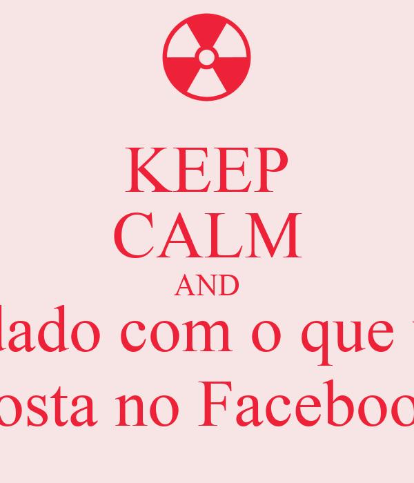 KEEP CALM AND Cuidado com o que você posta no Facebook