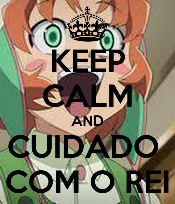 KEEP CALM AND CUIDADO  COM O REI
