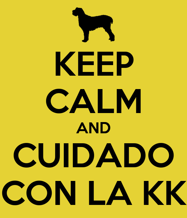 KEEP CALM AND CUIDADO CON LA KK