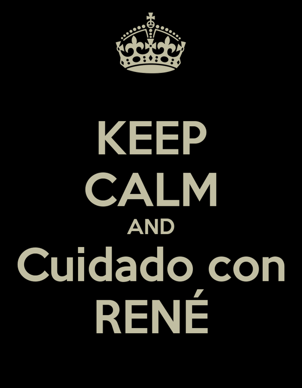 KEEP CALM AND Cuidado con RENÉ