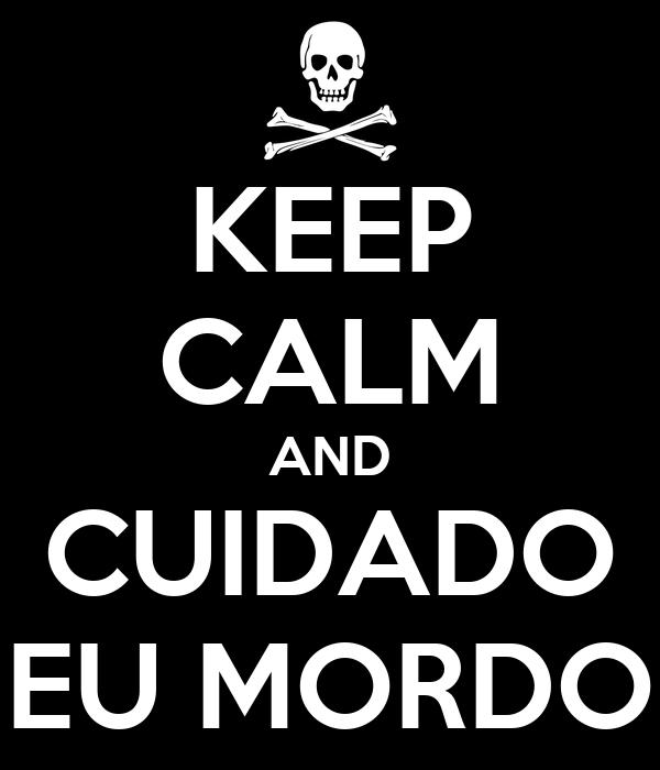 KEEP CALM AND CUIDADO EU MORDO