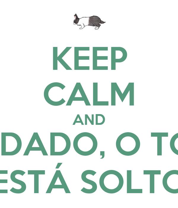 KEEP CALM AND CUIDADO, O TOZÉ ESTÁ SOLTO