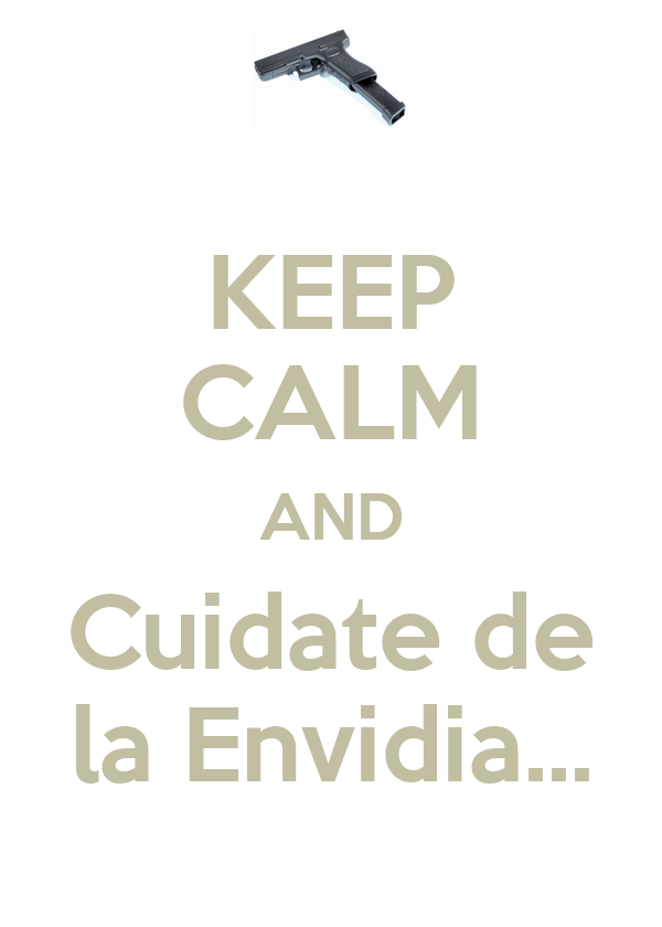 KEEP CALM AND Cuidate de la Envidia...