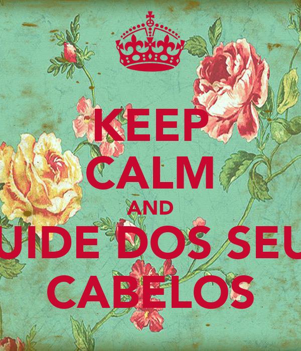 KEEP CALM AND CUIDE DOS SEUS CABELOS