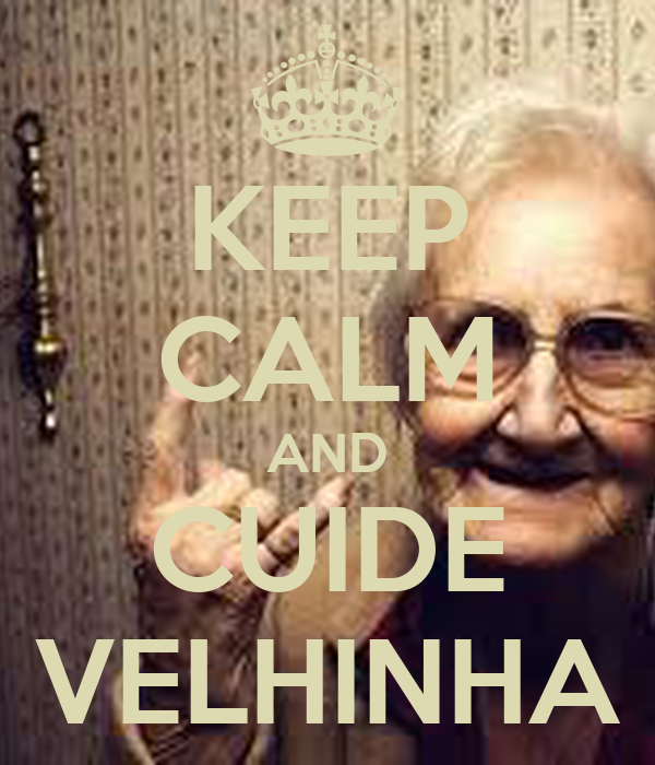 KEEP CALM AND CUIDE VELHINHA