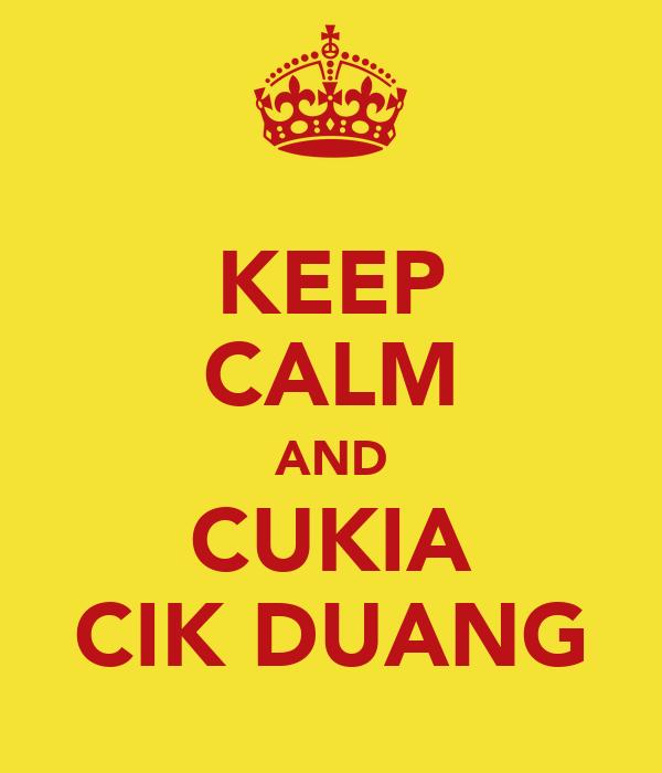 KEEP CALM AND CUKIA CIK DUANG