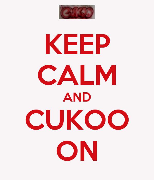 KEEP CALM AND CUKOO ON