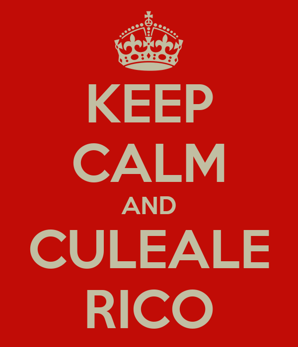 KEEP CALM AND CULEALE RICO