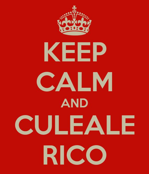 KEEP CALM AND CULEALE RICO