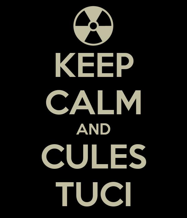 KEEP CALM AND CULES TUCI