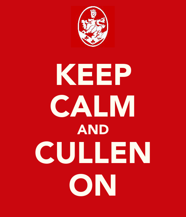 KEEP CALM AND CULLEN ON