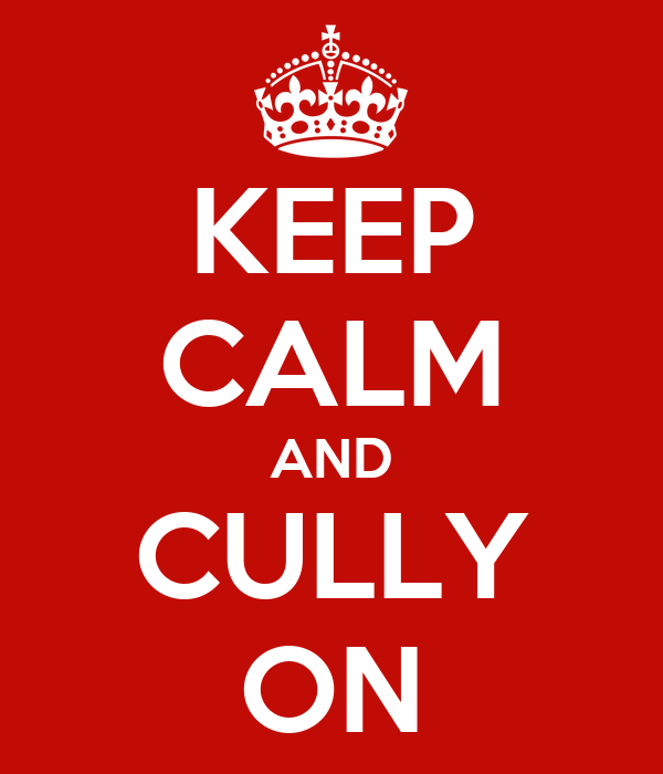 KEEP CALM AND CULLY ON