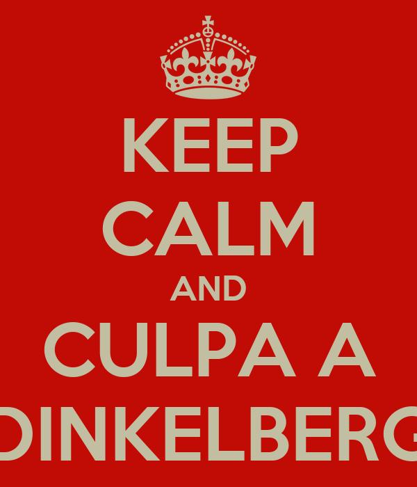 KEEP CALM AND CULPA A DINKELBERG