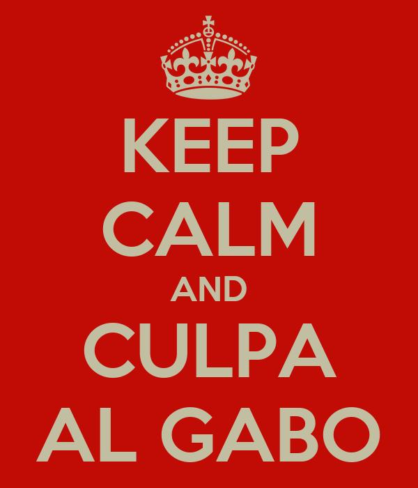 KEEP CALM AND CULPA AL GABO