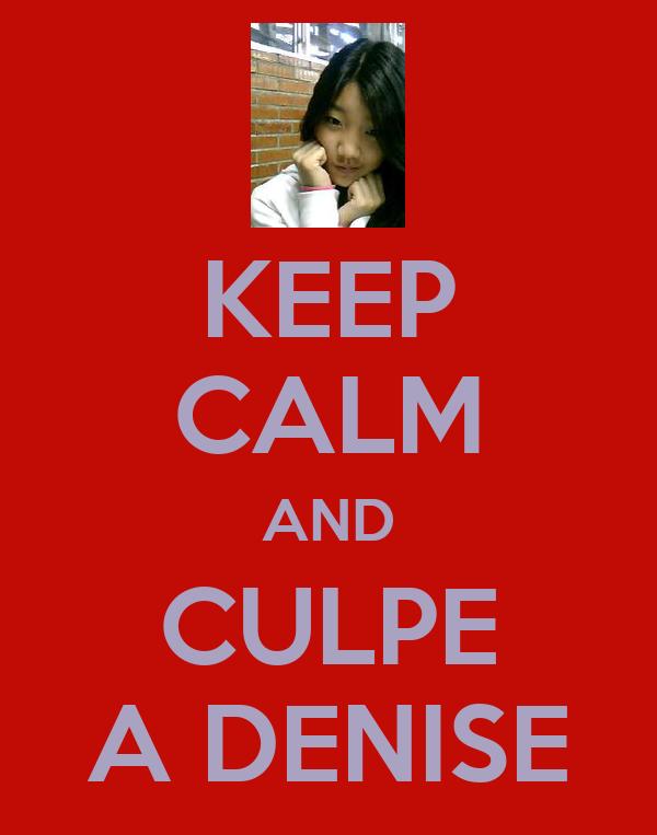 KEEP CALM AND CULPE A DENISE
