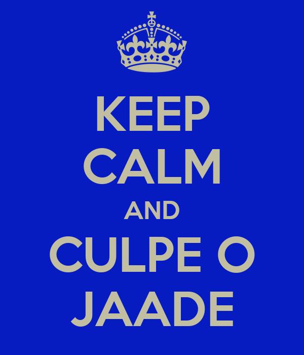 KEEP CALM AND CULPE O JAADE