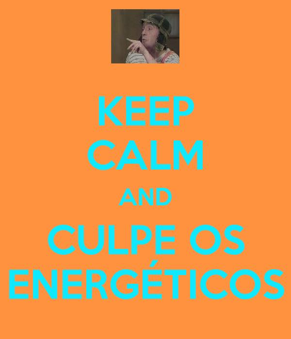 KEEP CALM AND CULPE OS ENERGÉTICOS