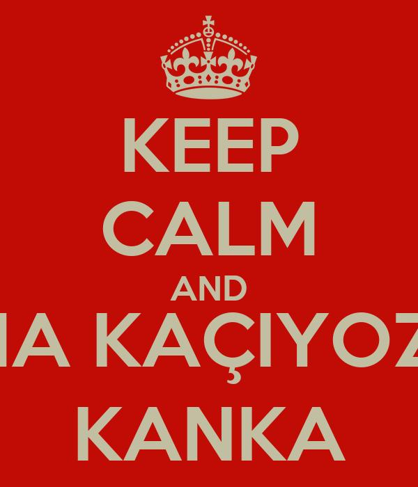 KEEP CALM AND CUMA KAÇIYOZ MU KANKA