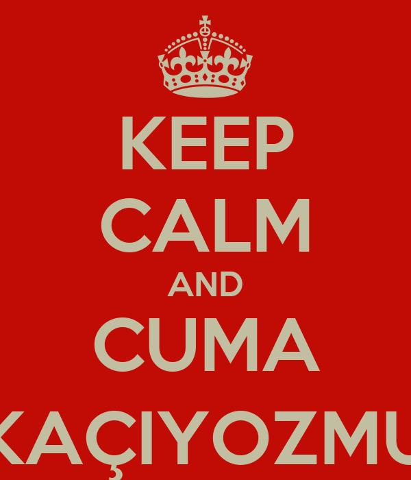 KEEP CALM AND CUMA KAÇIYOZMU