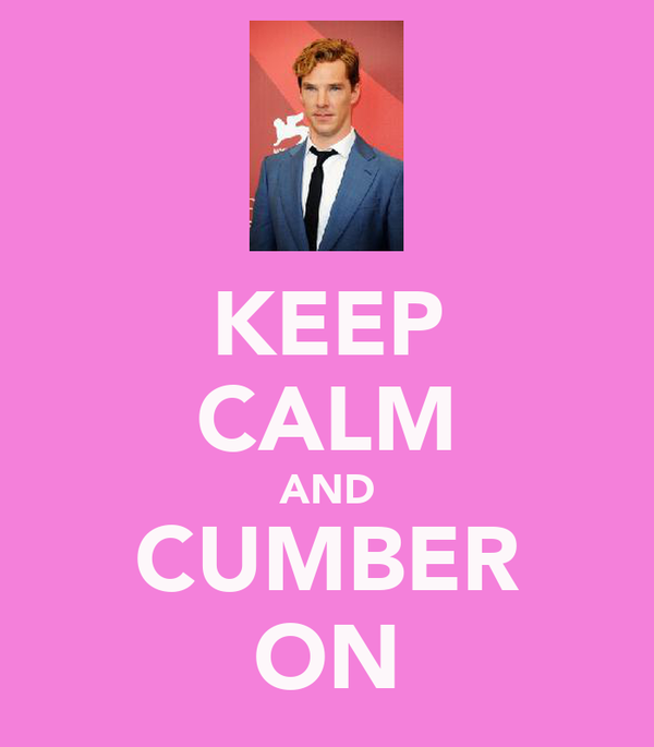KEEP CALM AND CUMBER ON