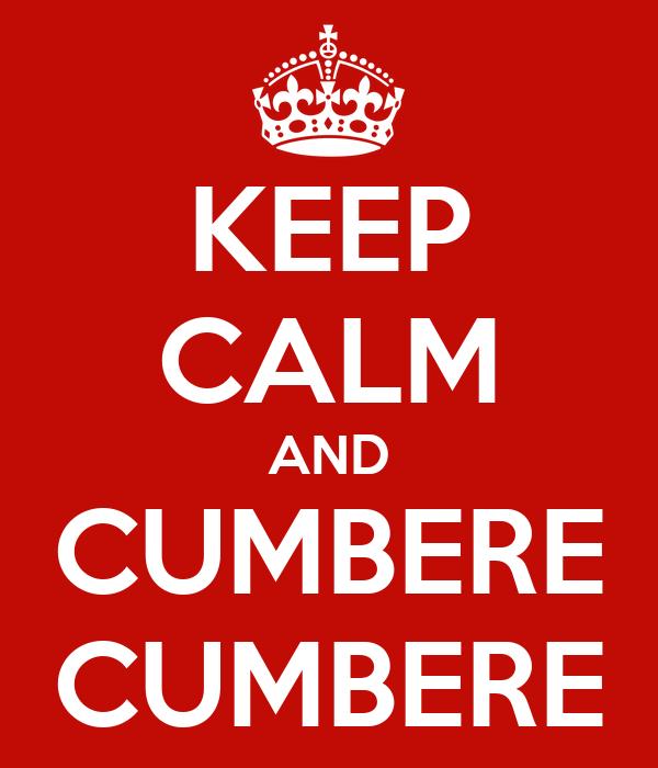 KEEP CALM AND CUMBERE CUMBERE