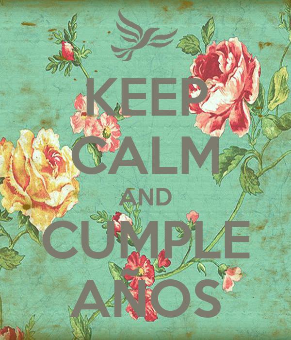 KEEP CALM AND CUMPLE AÑOS