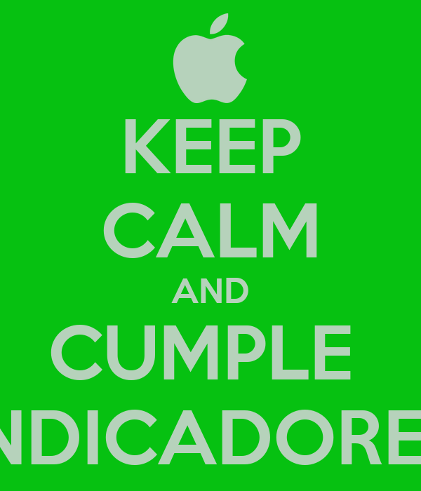 KEEP CALM AND CUMPLE  INDICADORES