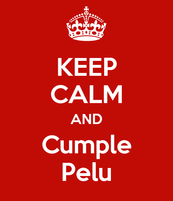 KEEP CALM AND Cumple Pelu