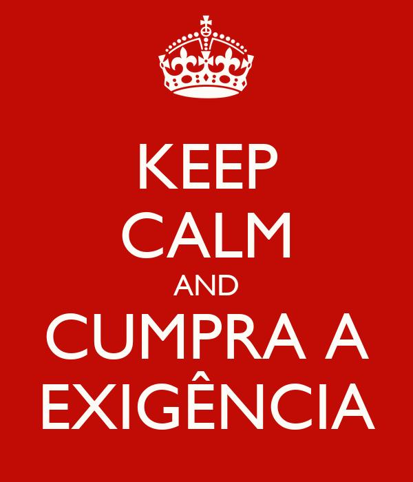 KEEP CALM AND CUMPRA A EXIGÊNCIA