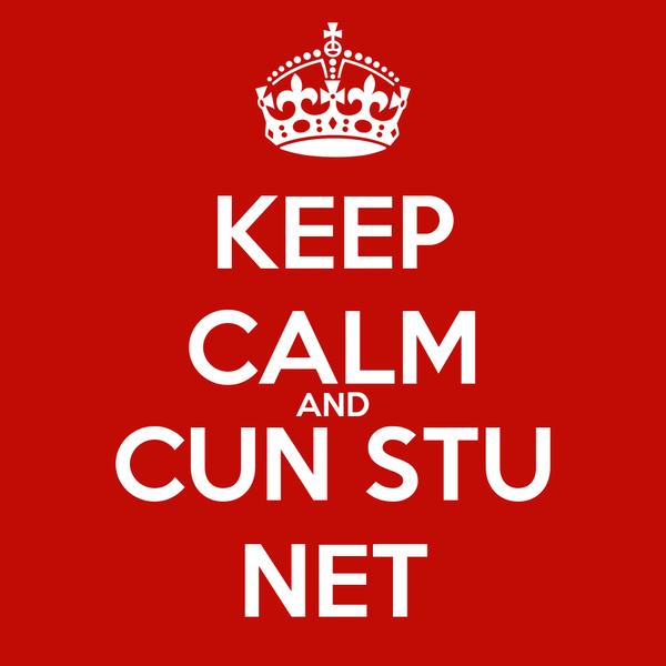 KEEP CALM AND CUN STU NET