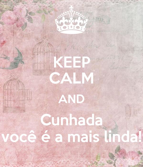KEEP CALM AND Cunhada você é a mais linda!