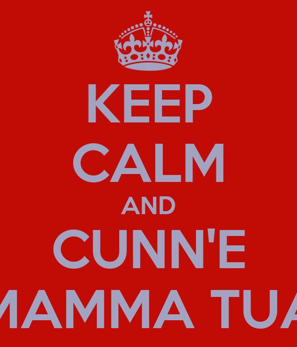 KEEP CALM AND CUNN'E MAMMA TUA