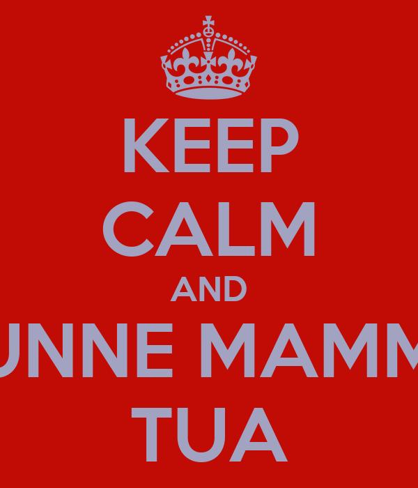 KEEP CALM AND CUNNE MAMMA TUA