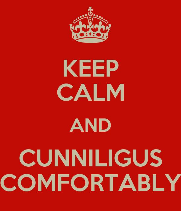KEEP CALM AND CUNNILIGUS COMFORTABLY