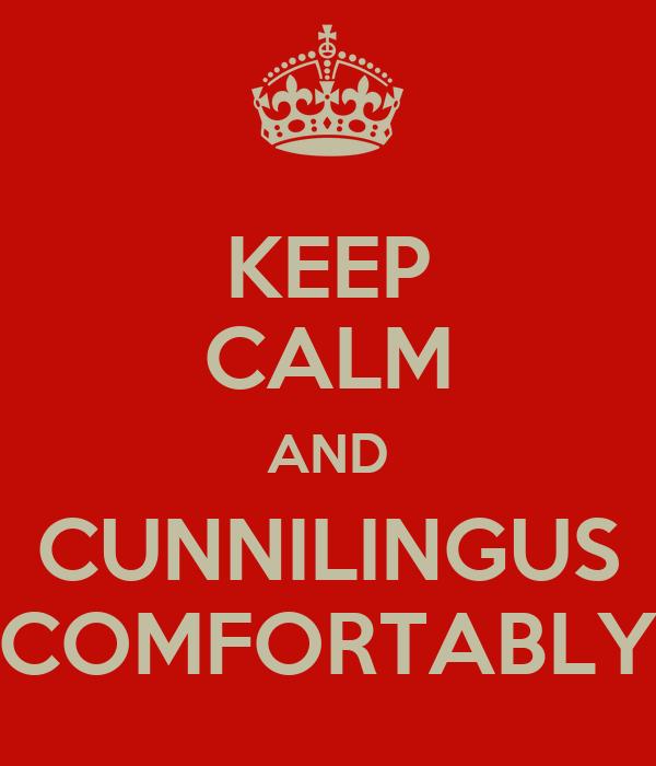 KEEP CALM AND CUNNILINGUS COMFORTABLY