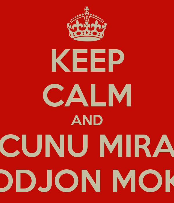 KEEP CALM AND CUNU MIRA CODJON MOKA