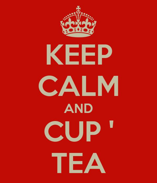 KEEP CALM AND CUP ' TEA