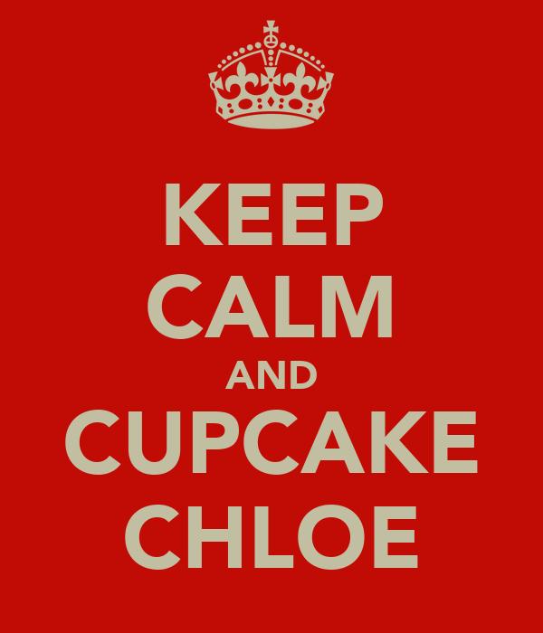 KEEP CALM AND CUPCAKE CHLOE