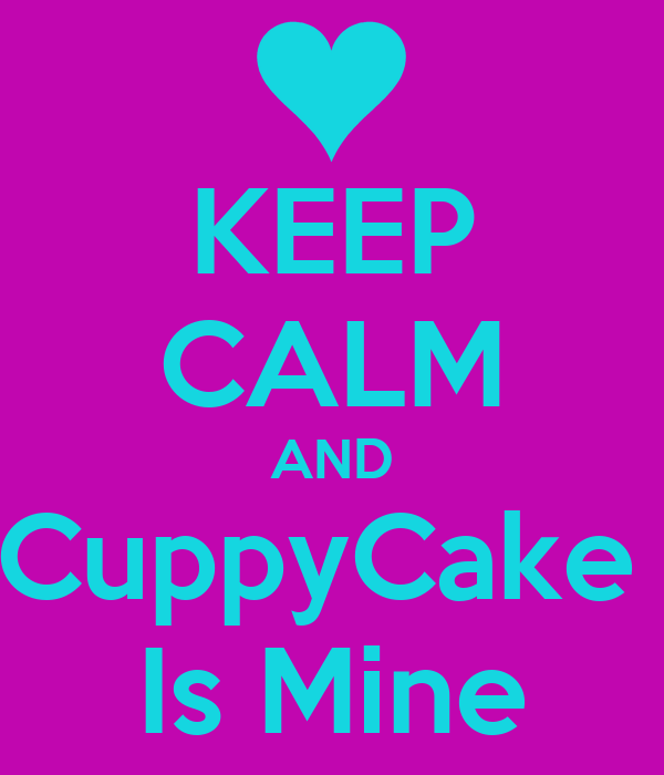 KEEP CALM AND CuppyCake  Is Mine