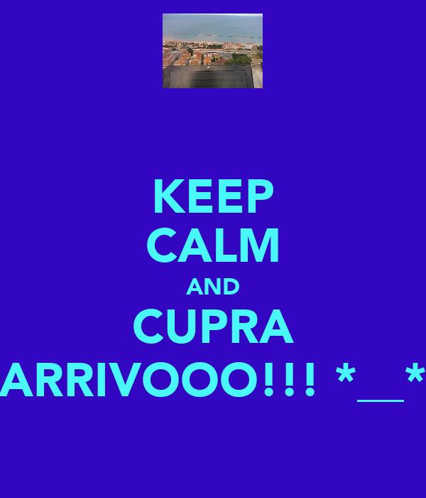 KEEP CALM AND CUPRA ARRIVOOO!!! *__*